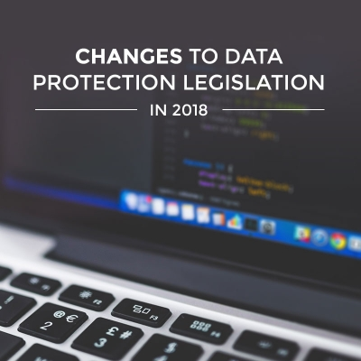 Changes to Data Protection Legislation in 2018