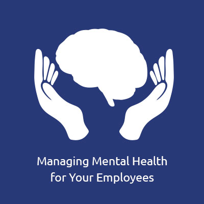 Managing Mental Health for Your Employees